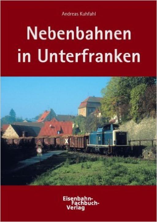 Nebenbahnen in Unterfranken. Andreas Kuhfahl