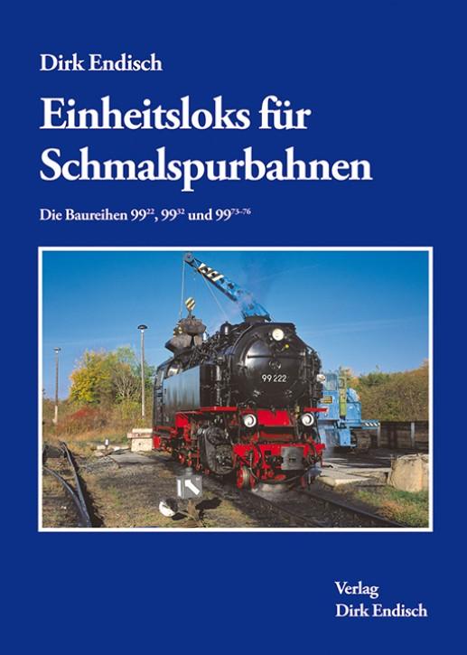 Einheitsloks für Schmalspurbahnen. Die Baureihen 99.22, 99.32 und 99.73-76. Dirk Endisch