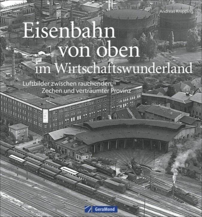 Eisenbahn von oben im Wirtschaftswunderland. Luftbilder zwischen rauchenden Zechen und verträumter Provinz. Andreas Knipping