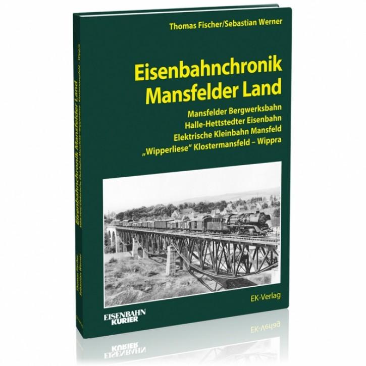 Eisenbahnchronik Mansfelder Land. Mansfelder Bergwerksbahn, Halle-Hettstedter Eisenbahn, Elektrische Kleinbahn Mansfeld, Wipperliese. Thomas Fischer & Sebastian Werner