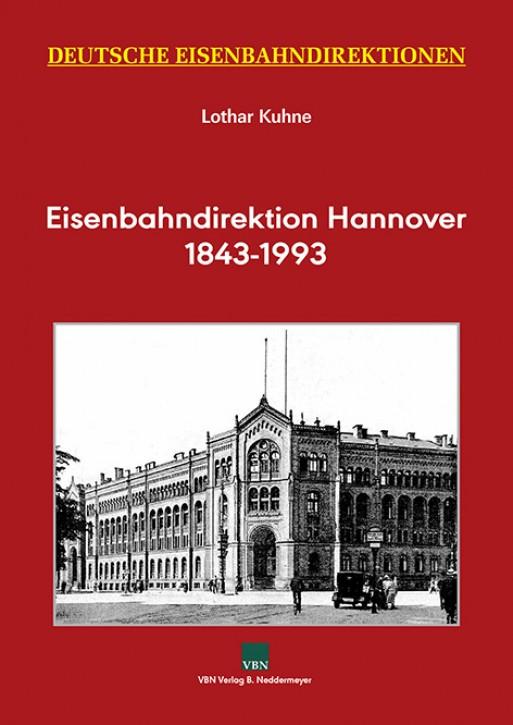 Deutsche Eisenbahndirektionen. Eisenbahndirektion Hannover 1843-1993. Lothar Kuhne