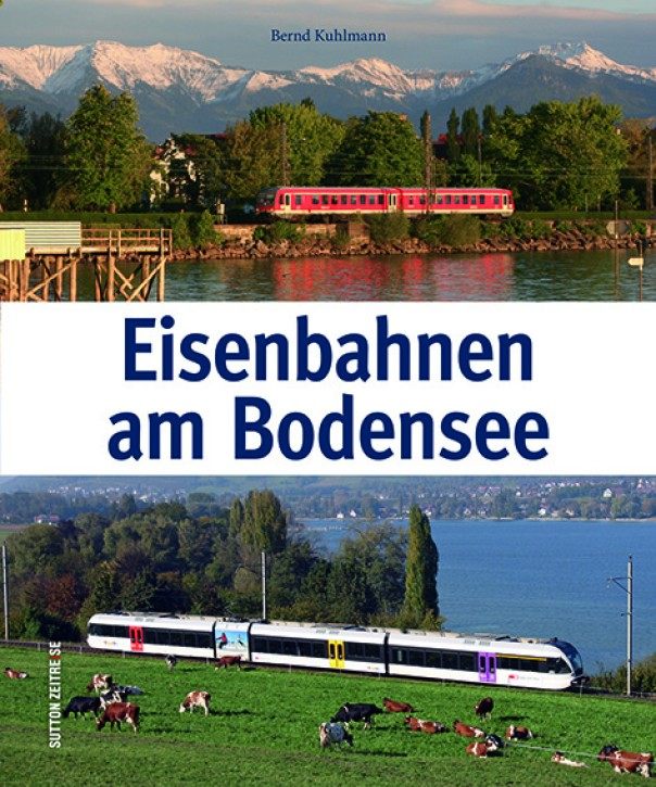 Eisenbahnen am Bodensee. Bernd Kuhlmann