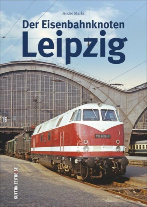 Der Eisenbahnknoten Leipzig. André Marks
