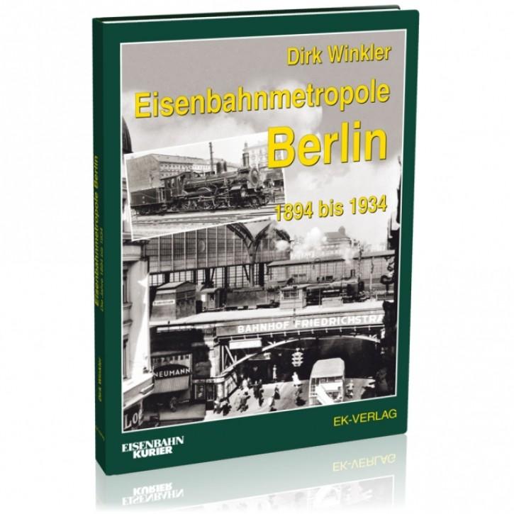 Eisenbahnmetropole Berlin 1894 bis 1934. Dirk Winkler
