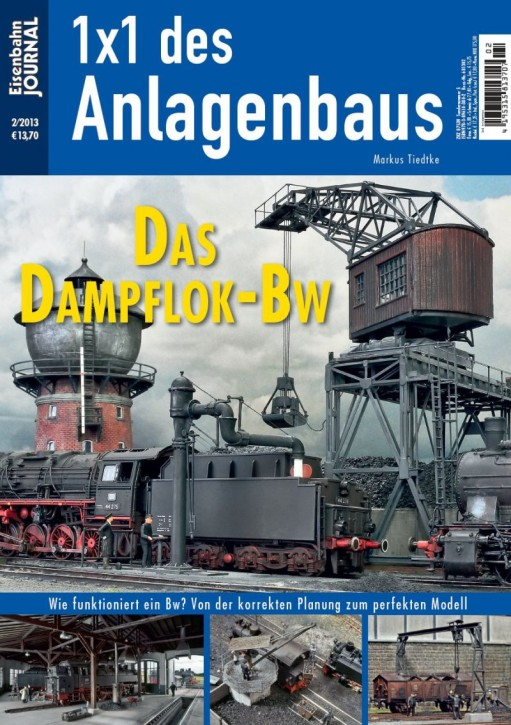 Eisenbahn Journal 1x1 des Anlagenbaus: Das Dampflok-Bw. Wie funktioniert ein Bw? Von der korrekten Planung zum perfekten Modell