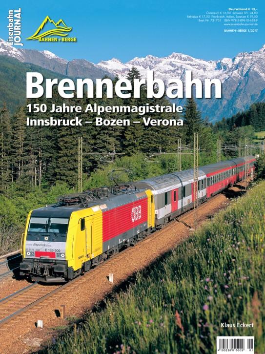 Eisenbahn Journal Bahnen + Berge 1-2017: Brennerbahn. 150 Jahre Alpenmagistrale Innsbruck – Bozen – Verona