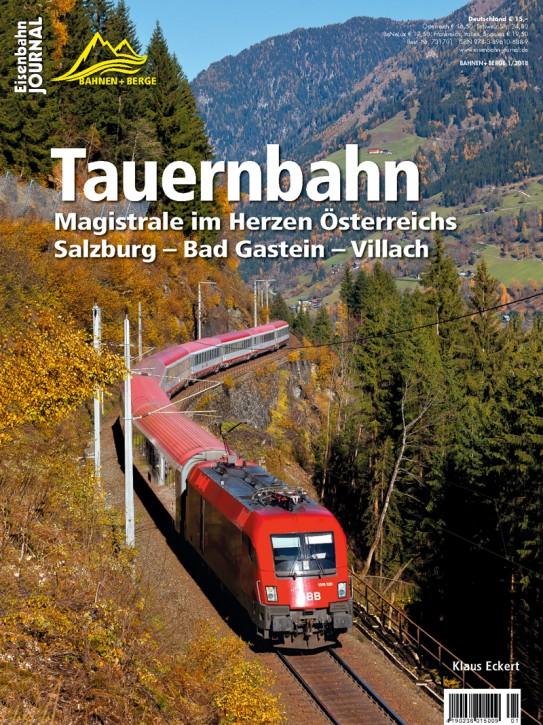 Eisenbahn Journal Bahnen + Berge 1-2018: Tauernbahn. Magistrale im Herzen Österreichs Salzburg – Bad Gastein – Villach