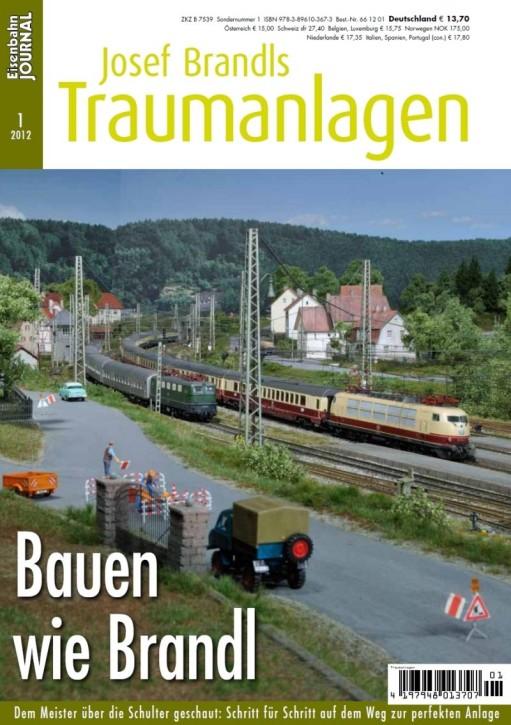 Eisenbahn Journal. Josef Brandls Traumanlagen. Bauen wie Brandl. Dem Meister über die Schulter geschaut: Schritt für Schritt zur perfekten Anlage