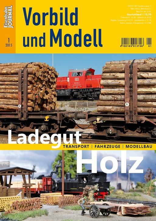 Eisenbahn Journal Vorbild und Modell 1-2015: Ladegut Holz. Verladung - Züge - Modellbau