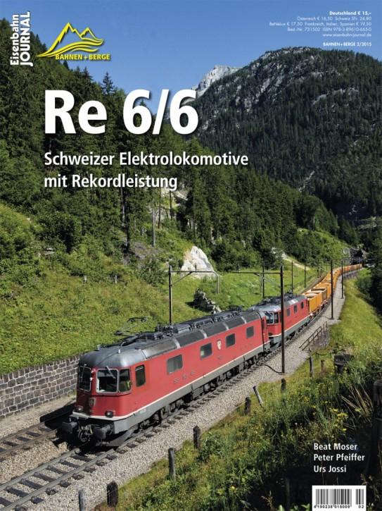 Eisenbahn Journal Bahnen + Berge 2-2015: Re 6/6. Schweizer Elektrolokomotive mit Rekordleistung