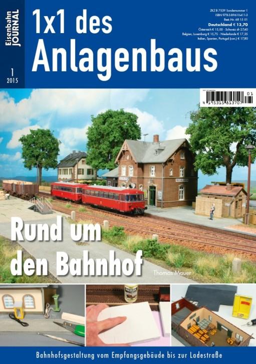 Eisenbahn Journal 1x1 des Anlagenbaus 1-2015: Rund um den Bahnhof. Bahnhofsgestaltung vom Empfangsgebäude bis zur Ladestraße