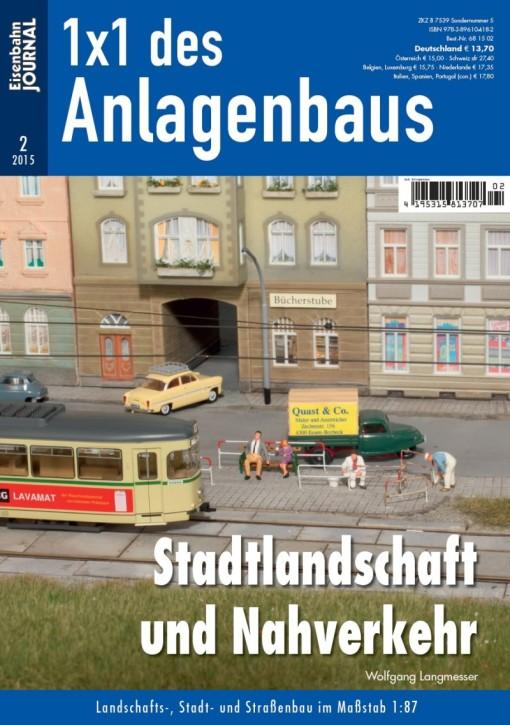 Eisenbahn Journal 1x1 des Anlagenbaus: Stadtlandschaft und Nahverkehr. Landschafts-, Stadt- und Straßenbau im Maßstab 1:87