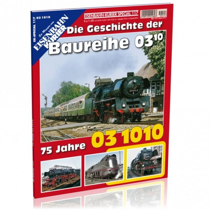 Eisenbahn-Kurier Special 117: 75 Jahre 03 1010. Die Geschichte der Baureihe 03.10