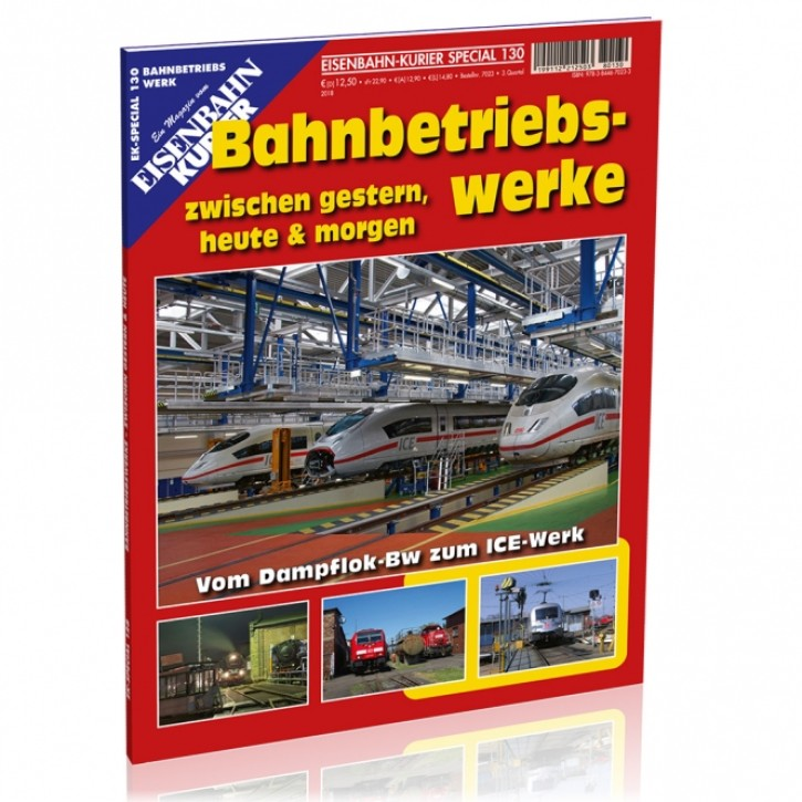 Eisenbahn Kurier Special 130: Bahnbetriebswerke zwischen gestern, heute & morgen. Vom Dampflok-Bw bis zum ICE-Werk