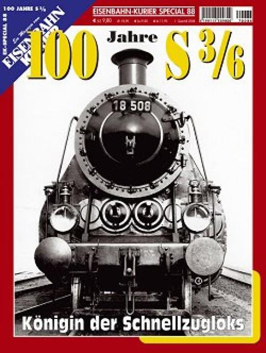 Eisenbahnkurier-Special 88: 100 Jahre Bayerische S 3/6. Königin der Schnellzugloks