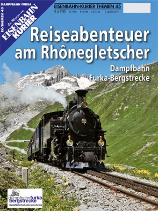 Eisenbahnkurier-Themen 45: Reiseabenteuer am Rhonegletscher. Dampfbahn Furka-Bergstrecke