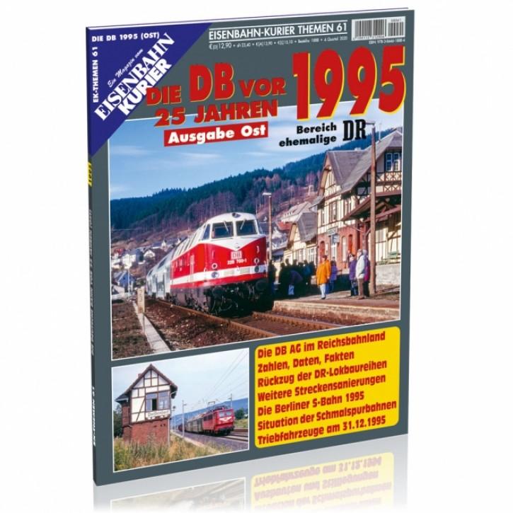 Eisenbahn-Kurier Themen 61: Die Deutsche Bahn vor 25 Jahren - 1995 Ausgabe Ost