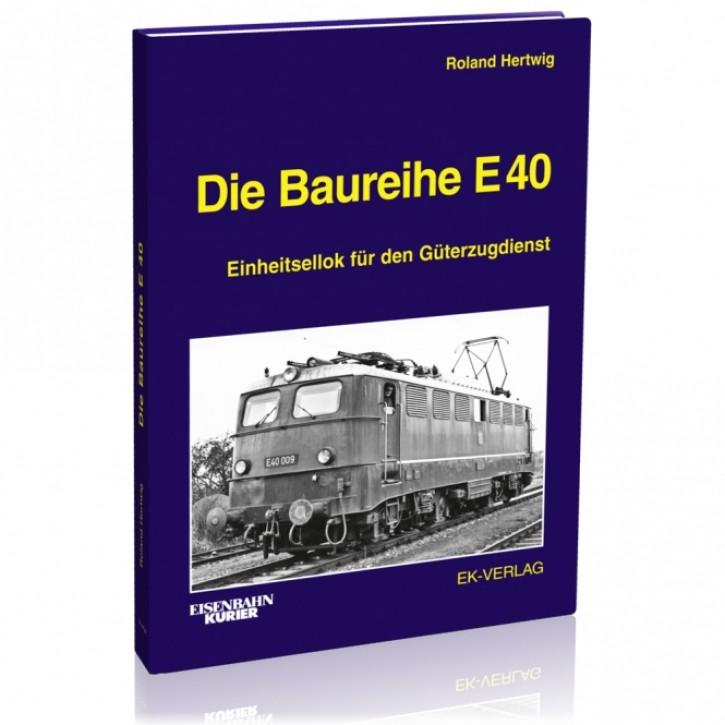 Die Baureihe E 40. Einheitsellok für den Güterzugdienst. Roland Hertwig