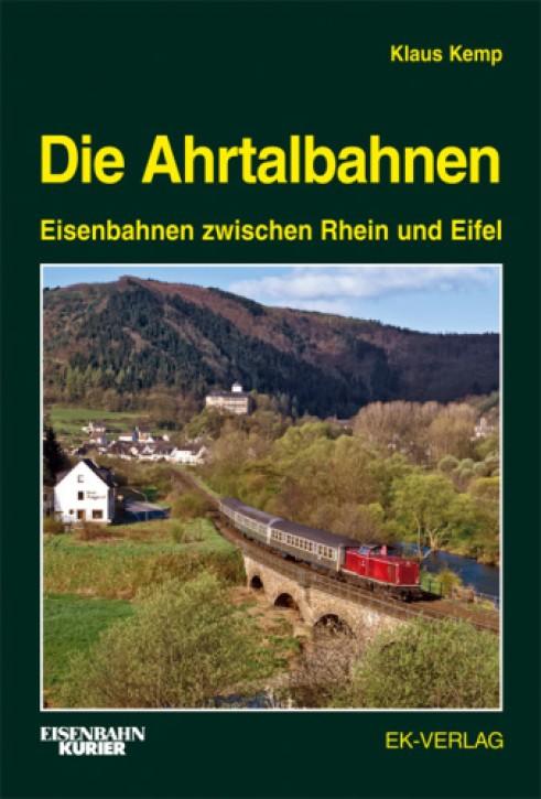 Die Ahrtalbahnen. Eisenbahnen zwischen Rhein und Eifel. Klaus Kemp