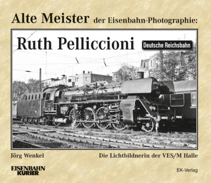 Alte Meister der Eisenbahn-Photographie: Ruth Pelliccioni. Die Lichtbildnerin der VES/M Halle. Jörg Wenkel