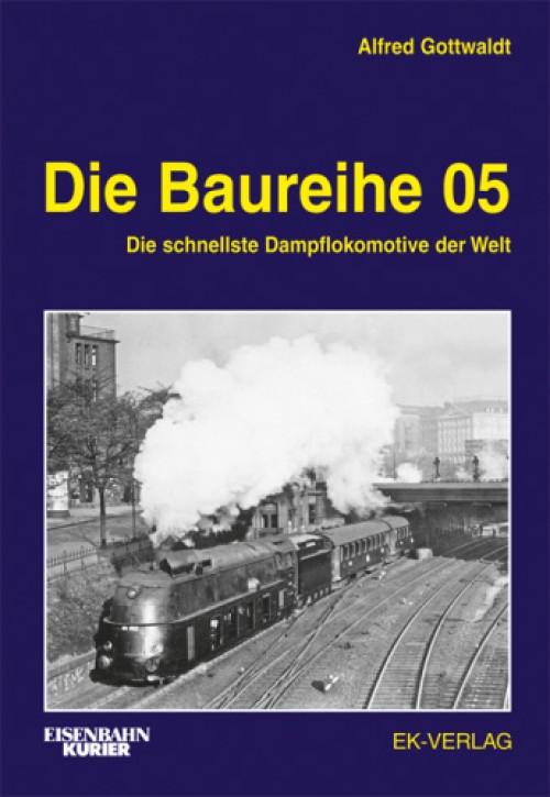 Die Baureihe 05. Die schnellste Dampflokomotive der Welt. Alfred Gottwaldt