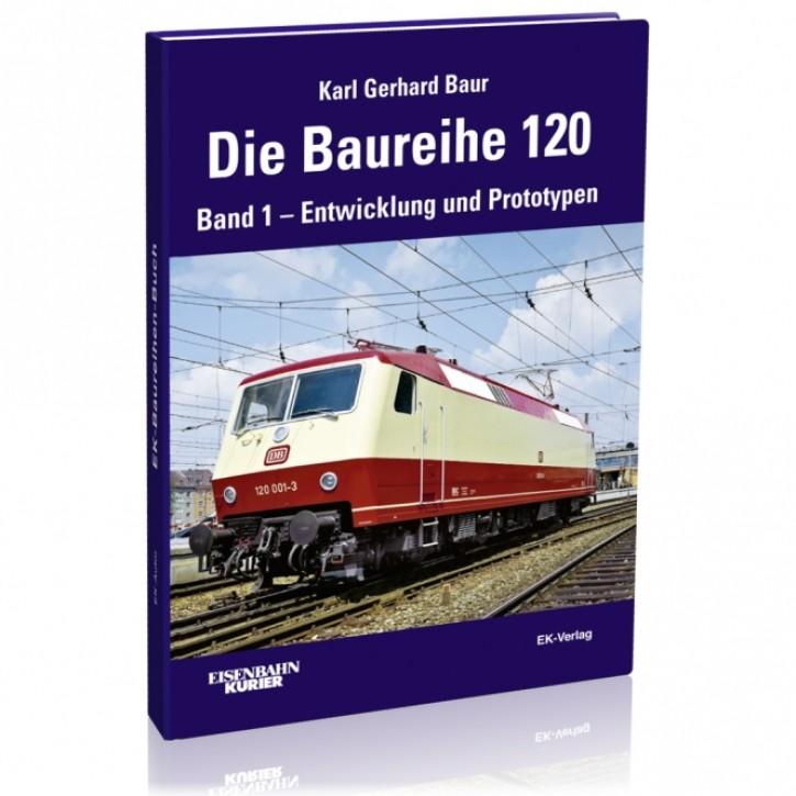 Die Baureihe 120 Band 1: Entwicklung und Prototypen. Karl Gerhard Baur
