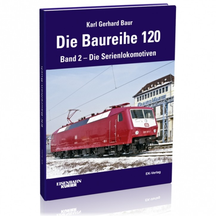Die Baureihe 120 Band 2: Die Serienlokomotiven. Karl Gerhard Baur