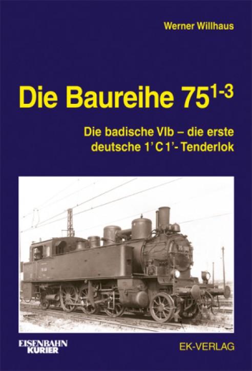 Die Baureihe 75.1-3. Die badische VIb - die erste deutsche 1'C1'-Tenderlok. Werner Willhaus