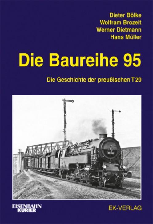 Die Baureihe 95. Die Geschichte der preußischen T 20. Dieter Bölke, Wolfram Brozeit, Werner Dietmann und Hans Müller