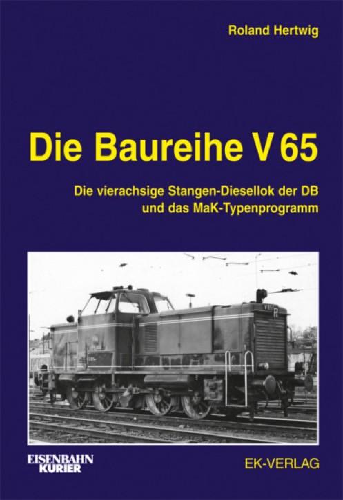 Die Baureihe V 65. Die vierachsige Stangen-Diesellok der DB und das MaK-Typenprogramm. Roland Hertwig