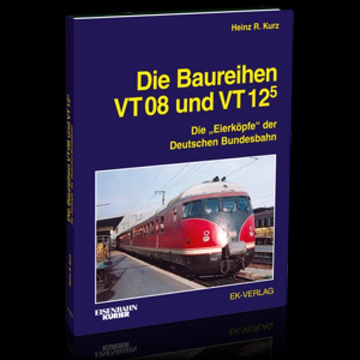 """Die Baureihen VT 08 und VT 12.5. Die """"Eierköpfe"""" der Deutschen Bundesbahn. Heinz R. Kurz"""