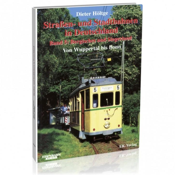 Straßen- und Stadtbahnen in Deutschland Band 5: Bergisches und Siegerland. Von Wuppertal bis Bonn. Dieter Höltge