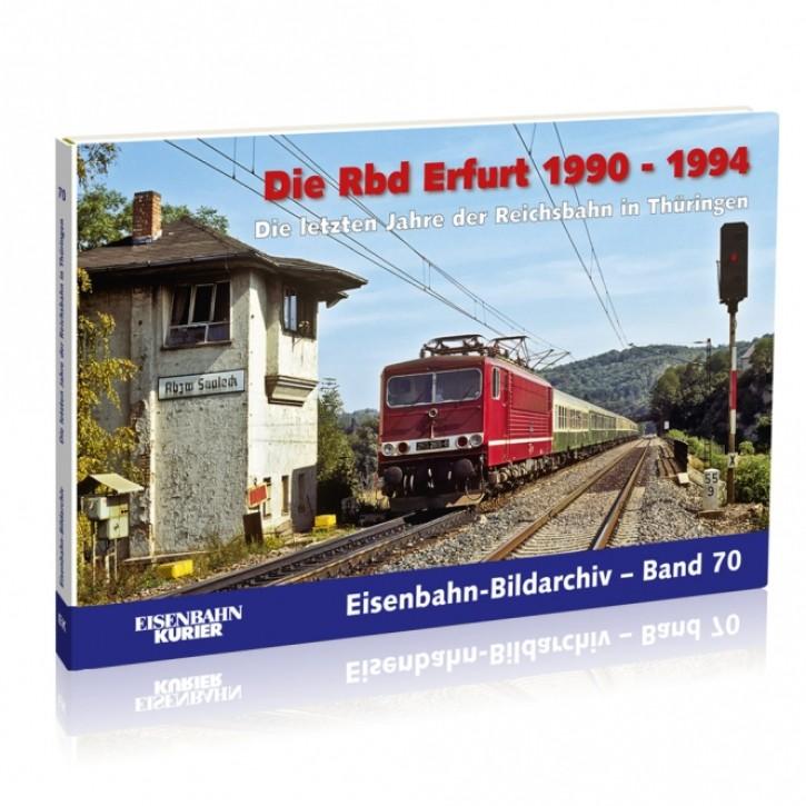 Eisenbahn-Bildarchiv 70: Die Rbd Erfurt 1990 - 1994. Die letzten Jahren der Reichsbahn in Thüringen
