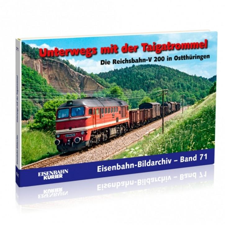 Eisenbahn-Bildarchiv Band 71: Unterwegs mit der Taigatrommel. Die Reichsbahn-V 200 in Ostthüringen