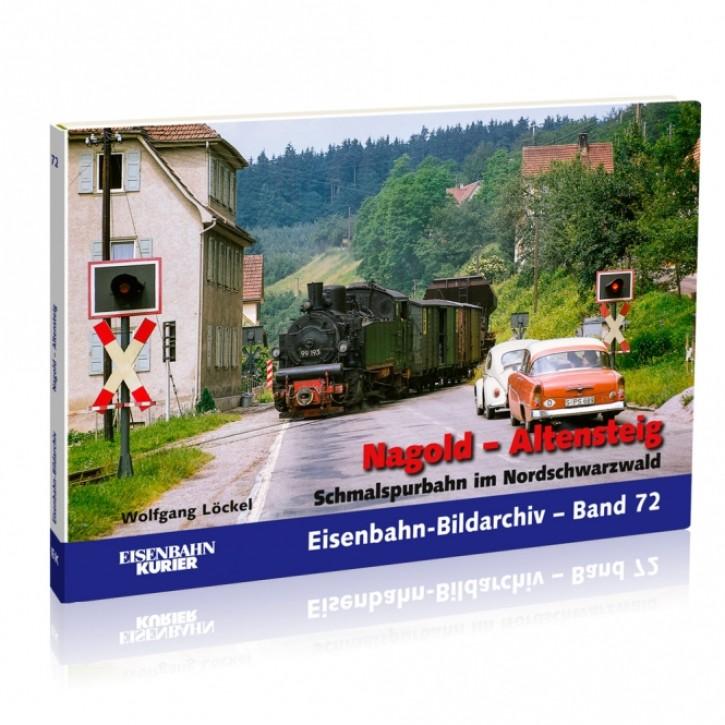 Eisenbahn-Bildarchiv Band 72: Nagold - Altensteig. Schmalspurbahn im Nordschwarzwald. Wolfgang Löckel