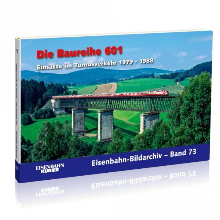 Eisenbahn-Bildarchiv Band 73: Baureihe 601. Einsätze im Turnusverkehr 1979 - 1988