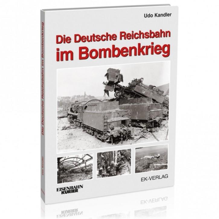 Die Deutsche Reichsbahn im Bombenkrieg. Udo Kandler