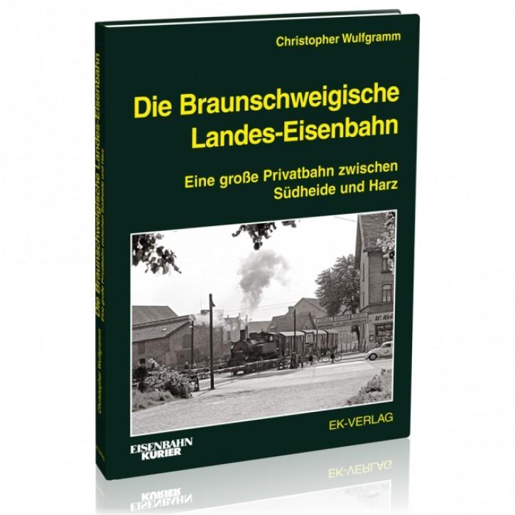 Die Braunschweigische Landes-Eisenbahn. Eine große Privatbahn zwischen Heide und Harz. Christopher Wulfgramm
