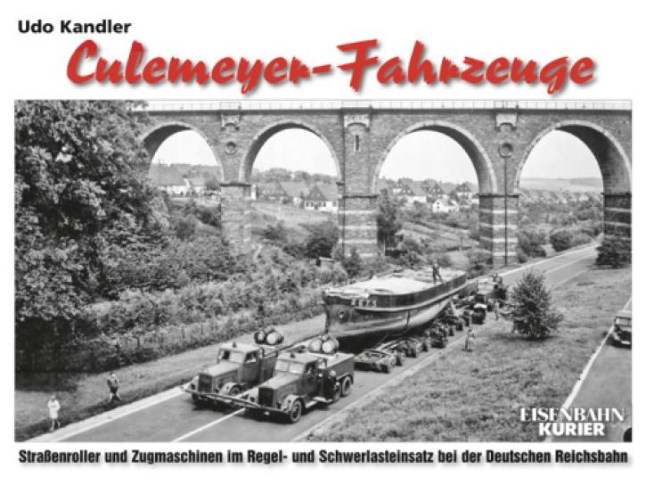 Culemeyer-Fahrzeuge. Straßenroller und Zugmaschinen im Regel- und Schwerlasteinsatz bei der Deutschen Reichsbahn. Udo Kandler