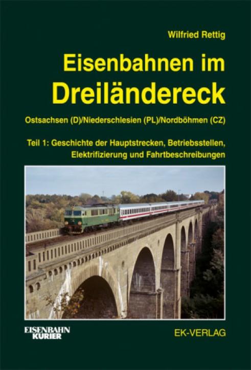 Eisenbahnen im Dreiländereck Band 1. Ostsachsen (D) Niederschlesien (PL) Nordböhmen (CZ). Wilfried Rettig
