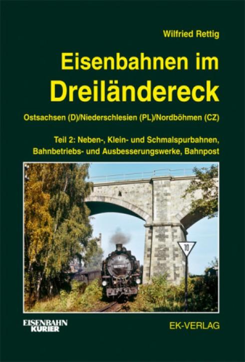 Eisenbahnen im Dreiländereck Band 2. Ostsachsen (D) Niederschlesien (PL) Nordböhmen (CZ). Wilfried Rettig