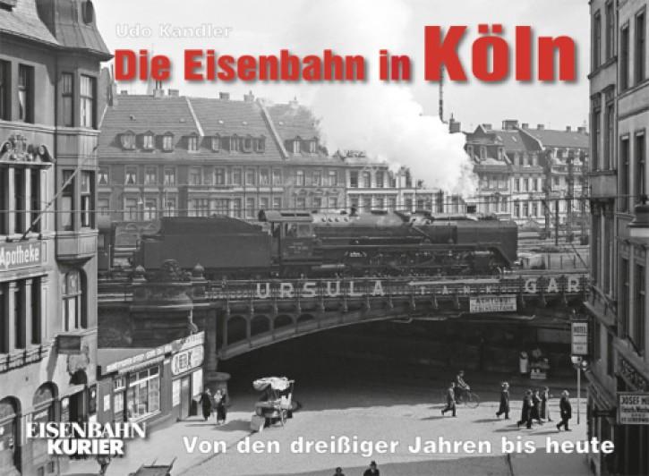 Die Eisenbahn in Köln. Von den dreißiger Jahren bis heute. Udo Kandler