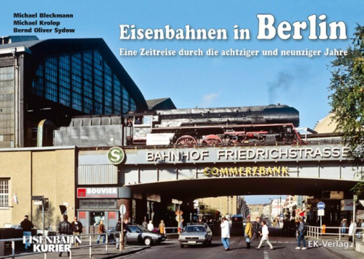 Eisenbahnen in Berlin. Eine Zeitreise durch die achtziger und neunziger Jahre. Michael Bleckmann, Michael Krolop & Bernd Oliver Sydow