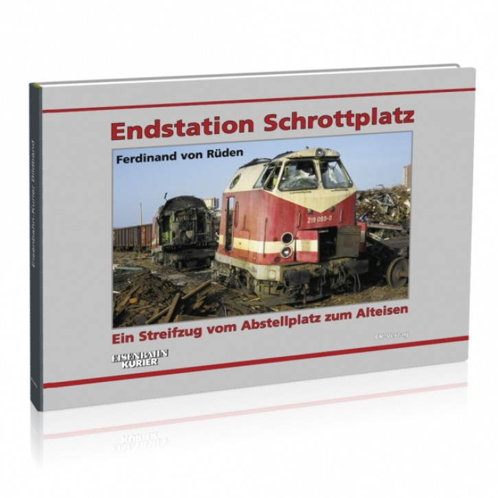Endstation Schrottplatz. Ein Streifzug vom Abstellplatz zum Alteisen. Ferdinand von Rüden