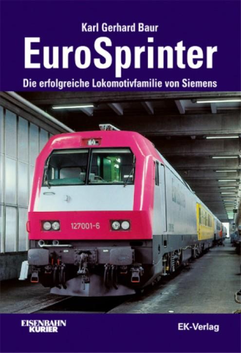 EuroSprinter. Die erfolgreichen Lokomotivfamilien von Siemens. Karl Gerhard Baur