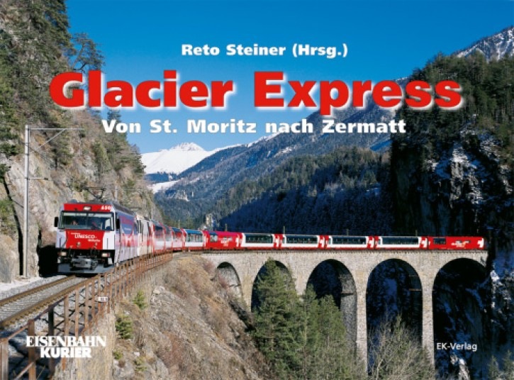 Glacier Express. Von St. Moritz nach Zermatt. Reto Steiner (Hrsg.)