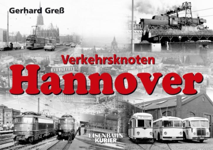 Verkehrsknoten Hannover. Von den Anfängen bis 1969/70. Gerhard Greß