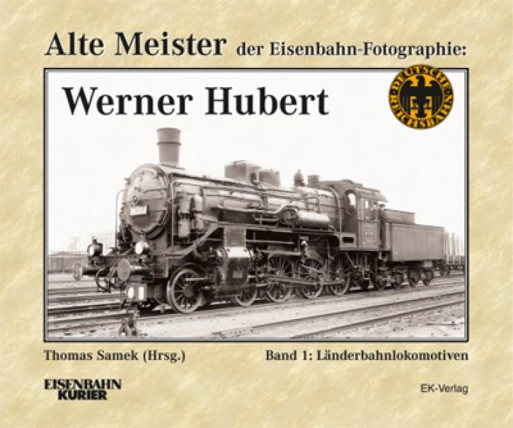 Alte Meister der Eisenbahn-Photographie: Werner Hubert Band 1: Länderbahnlokomotiven. Thomas Samek (Hrsg.)