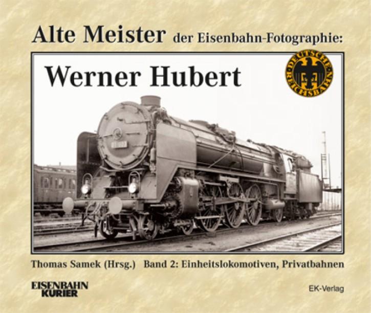 Alte Meister der Eisenbahn-Photographie: Werner Hubert Band 2. Einheitslokomotiven, Privatbahnen. Thomas Samek (Hrsg.)