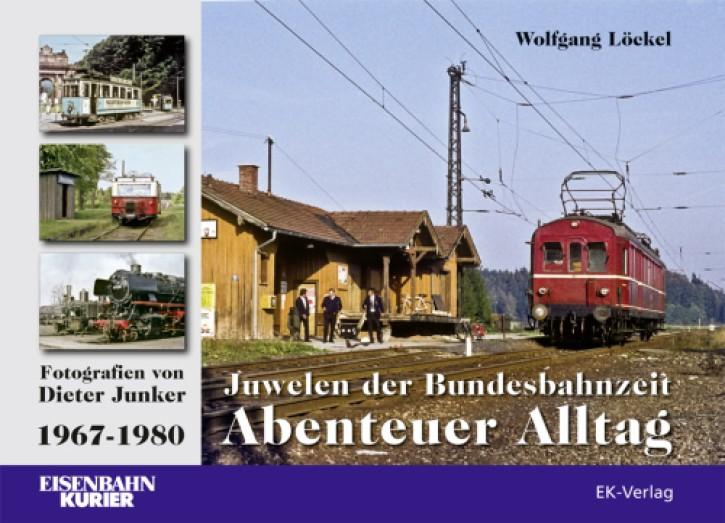 Juwelen der Bundesbahnzeit. Abenteuer Alltag fotografiert von Dieter Junker 1967-1980. Wolfgang Löckel